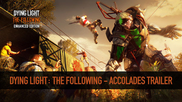 dyinglight-the-following-accolades-trailer-and-open-letter-from-ceo